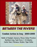 online magazine -  Between the Rivers: Combat Action in Iraq - 2003-2005, Battle of Hawijah, Samarra, Mosul, Anbar Province, Northern Iraq. Task Force 1-16 Infantry, Carter Ham, Petraeus, Stryker, Tiger Strike