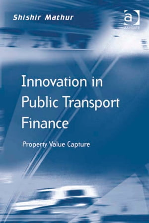 Innovation in Public Transport Finance Property Value Capture