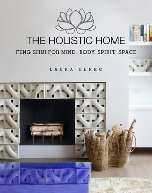 The Holistic Home Feng Shui for Mind,  Body,  Spirit,  Space