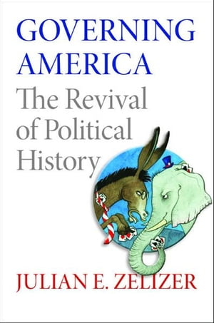 Governing America The Revival of Political History