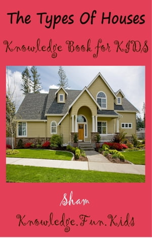 The Types Of Houses: Knowledge Book For Kids