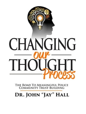 Changing Our Thought Process: The Road to Meaningful Police Community Trust Building