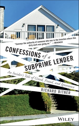 Confessions of a Subprime Lender An Insider's Tale of Greed,  Fraud,  and Ignorance