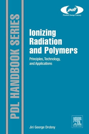 Ionizing Radiation and Polymers Principles,  Technology,  and Applications