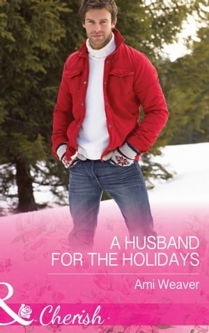 A Husband For The Holidays (Mills & Boon Cherish) (High Country Happily-Ever-Afters,  Book 1)