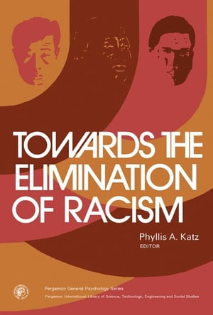 Towards the Elimination of Racism: Pergamon General Psychology Series