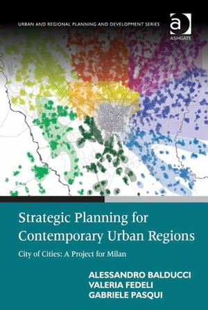 Strategic Planning for Contemporary Urban Regions City of Cities: A Project for Milan