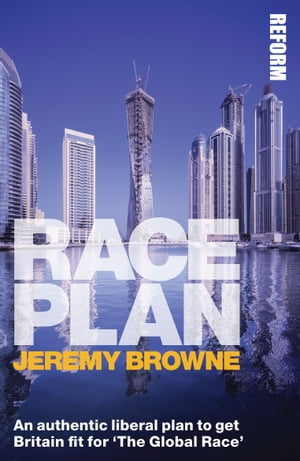 Race Plan An authentic liberal plan to get Britain fit for  The Global Race