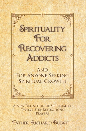 SPIRITUALITY FOR RECOVERING ADDICTS And For Anyone Seeking Spiritual Growth