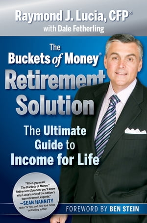 The Buckets of Money Retirement Solution The Ultimate Guide to Income for Life