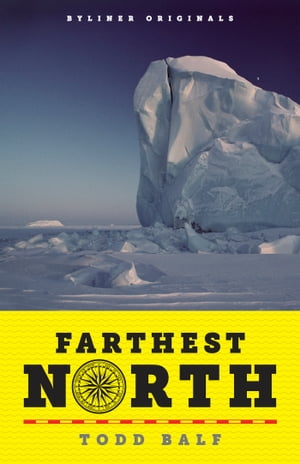 Farthest North: America?s First Arctic Hero and His Horrible,  Wonderful Voyage to the Frozen Top of the World