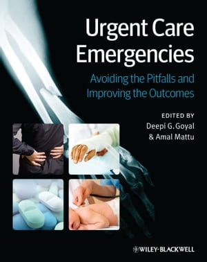 Urgent Care Emergencies Avoiding the Pitfalls and Improving the Outcomes