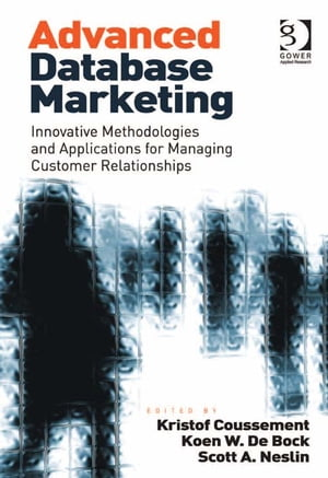 Advanced Database Marketing Innovative Methodologies and Applications for Managing Customer Relationships