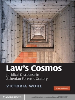 Law's Cosmos Juridical Discourse in Athenian Forensic Oratory
