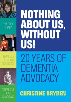 Nothing about us,  without us! 20 years of dementia advocacy