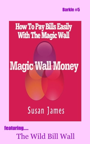Magic Wall Money (Barkle #5) How To Pay Bills with A Magic Wall,  Featuring Wild Bill Wall