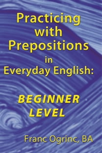 Practicing with Prepositions in Everyday English: Beginner Level