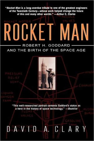 Rocket Man Robert H. Goddard and the Birth of the Space Age