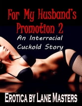 Lane Masters - For My Husband?s Promotion 2: An Interracial Cuckold Story (For My Husband's Promotion, #2)