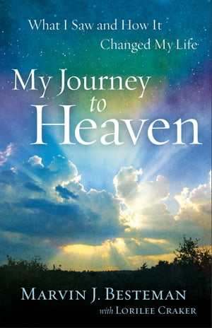 My Journey to Heaven What I Saw and How It Changed My Life