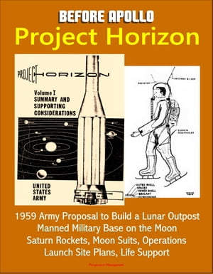 Before Apollo: Project Horizon - 1959 Army Proposal to Build a Lunar Outpost,  Manned Military Base on the Moon,  Saturn Rockets,  Moon Suits,  Operations