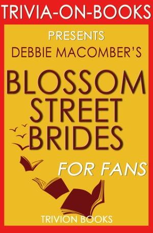Blossom Street Brides: A Novel by Debbie Macomber (Trivia-On-Books)