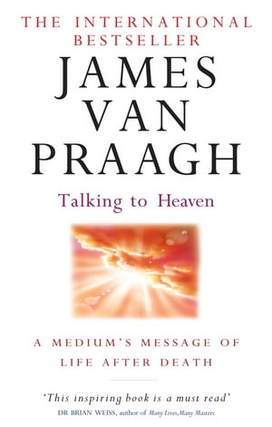 Talking To Heaven A medium's message of life after death