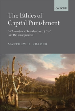 The Ethics of Capital Punishment A Philosophical Investigation of Evil and its Consequences