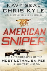 Chris Kyle,Jim DeFelice,Scott McEwen - American Sniper: The Autobiography of the Most Lethal Sniper in U.S. Military History
