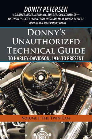 Donnys Unauthorized Technical Guide to Harley-Davidson,  1936 to Present Volume I: The Twin Cam