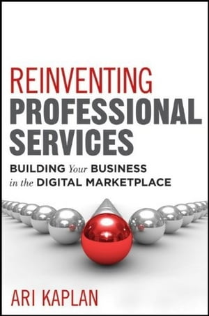 Reinventing Professional Services Building Your Business in the Digital Marketplace