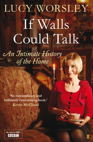 If Walls Could Talk: An intimate history of the home An intimate history of the home