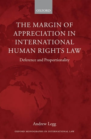 The Margin of Appreciation in International Human Rights Law Deference and Proportionality