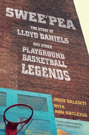 Swee'pea The Story of Lloyd Daniels and Other Playground Basketball Legends