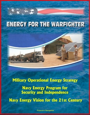 Energy for the Warfighter: Military Operational Energy Strategy,  Navy Energy Program for Security and Independence,  Navy Energy Vision for the 21st Ce