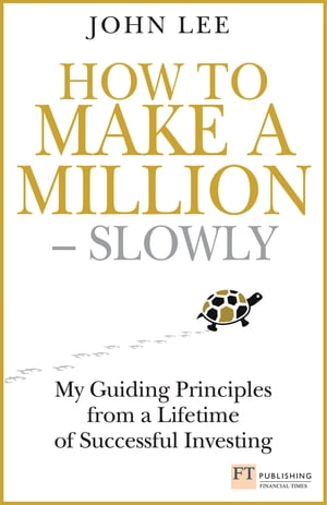 How to Make a Million ??? Slowly My guiding principles from a lifetime of successful investing