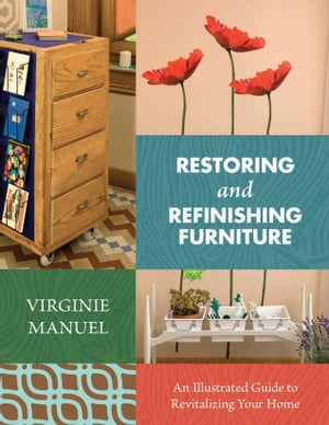Restoring and Refinishing Furniture An Illustrated Guide to Revitalizing Your Home