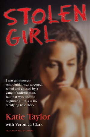 Stolen Girl - I was an innocent schoolgirl. I was targeted,  raped and abused by a gang of sadistic men. But that was just the beginning ... this is my