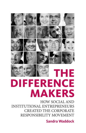 The Difference Makers How Social and Institutional Entrepreneurs Created the Corporate Responsibility Movement