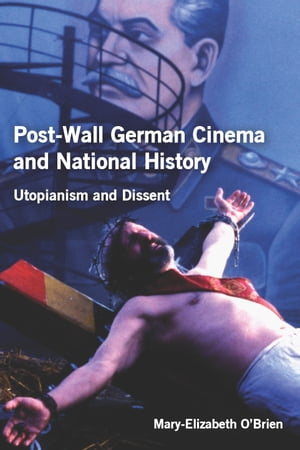 Post-Wall German Cinema and National History Utopianism and Dissent