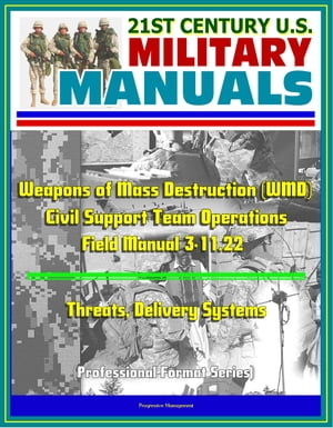 21st Century U.S. Military Manuals: Weapons of Mass Destruction (WMD) Civil Support Team Operations - Field Manual 3-11.22 - Threats,  Delivery Systems