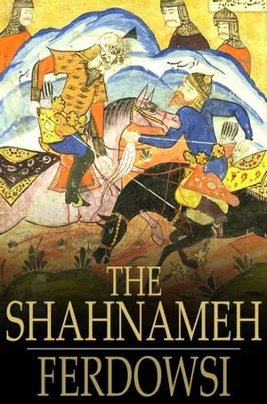 The Shahnameh: The Book of Kings The Book of Kings