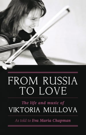 From Russia to Love The Life and Music of Viktoria Mullova