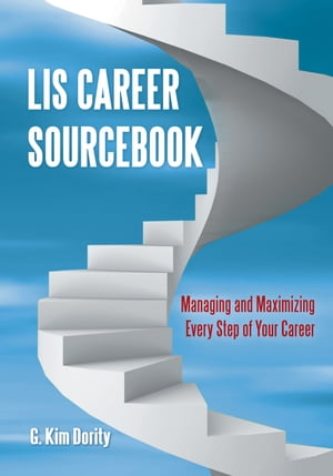 LIS Career Sourcebook: Managing and Maximizing Every Step of Your Career