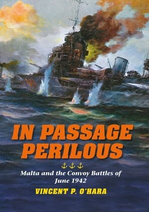 In Passage Perilous Malta and the Convoy Battles of June 1942