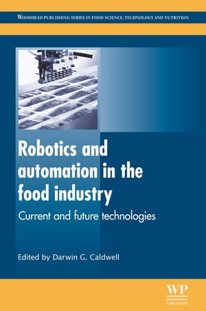 Robotics and Automation in the Food Industry Current and Future Technologies