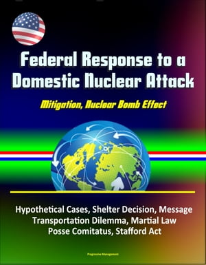Federal Response to a Domestic Nuclear Attack: Mitigation,  Nuclear Bomb Effect,  Hypothetical Cases,  Shelter Decision,  Message,  Transportation Dilemma,