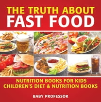 The Truth About Fast Food - Nutrition Books for Kids | Children's Diet & Nutrition Books