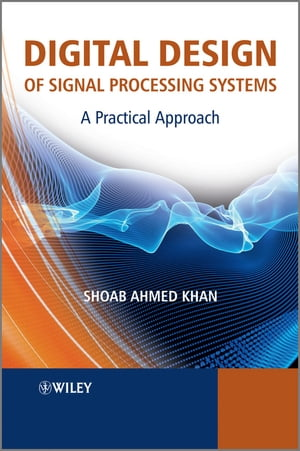 Digital Design of Signal Processing Systems A Practical Approach