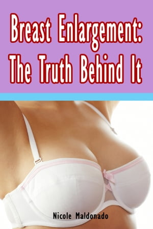 Breast Enlargement: Truth Behind It